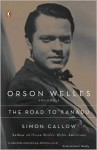 Orson Welles, Vol. 1: The Road to Xanadu - Simon Callow
