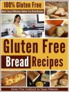 Gluten Free Bread Recipes: Quick, Easy And Delicious Gluten Free Bread Recipes (Glutne Free Bread, Gluten Free Bread Recipes, Quick and Easy Gluten Free ... Gluten Free Cookbook, Gluten Free Baking) - Susan Peterson