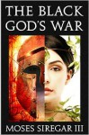 The Black God's War: A Novella Introducing a new Epic Fantasy - Moses Siregar III