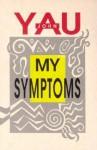 My Symptoms - John Yau