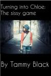 The Sissy Game (Turning into Chloe #2) - Tammy Black