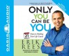 Only You Can Be You: 21 Days to Making Your Life Count - Erik Rees, Rick Warren, Greg Whalen
