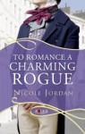 To Romance a Charming Rogue: A Rouge Regency Romance - Nicole Jordan