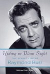 Hiding in Plain Sight: The Secret Life of Raymond Burr - Michael Seth Starr