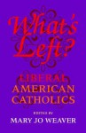 What's Left?: Liberal American Catholics - Mary Jo Weaver