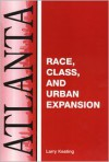 Atlanta: Race, Class And Urban Expansion - Larry Keating