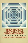 Perceiving Ordinary Magic: Science and Intuitive Wisdom - Jeremy W. Hayward