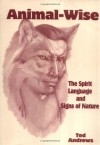 Animal-Wise: The Spirit Language and Signs of Nature - Ted Andrews