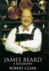 James Beard: A Biography - Robert Clark