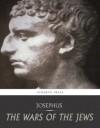 The Wars of the Jews - Josephus
