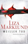 Weißer Tod: Kriminalroman (Ein Annika-Bengtzon-Krimi, Band 9) - Liza Marklund, Anne Bubenzer, Dagmar Lendt