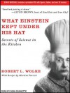 What Einstein Kept Under His Hat: Secrets of Science in the Kitchen - Robert L. Wolke, Marlene Parrish, Sean Runnette