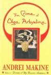 The Crime of Olga Arbyelina: A Novel - Andreï Makine