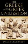 The Greeks and Greek Civilization - Jacob Burckhardt