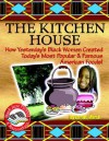 Kitchen House: How Yesterday's Black Women Created Today's Most Popular & Famous - Carole Marsh