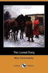 The Lowest Rung, the Hand on the Latch, St. Luke's Summer and the Understudy (Dodo Press) - Mary Cholmondeley