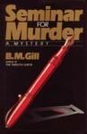 Seminar for Murder - B.M. Gill