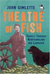 Theatre of Fish: Travels Through Newfoundland and Labrador - John D. Gimlette