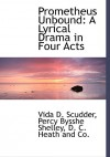 Prometheus Unbound: A Lyrical Drama in Four Acts - Vida D. Scudder, Percy Bysshe Shelley, C. Heath and Co D. C. Heath and Co