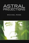 Astral Projections - Michael Ross