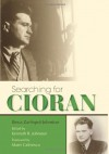 Searching for Cioran - Ilinca Zarifopol-Johnston, Kenneth R. Johnston, Matei Călinescu