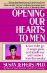 Opening Our Hearts to Men - Susan Jeffers