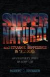 Supernatural & Strange Happenings in the Bible: An Engineer's Study of Scripture - Robert Brenner