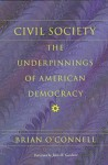 Civil Society: The Underpinnings Of American Democracy - Brian O'Connell