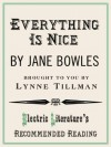 Everything is Nice (Electric Literature's Recommended Reading) - Jane Bowles, Lynne Tillman