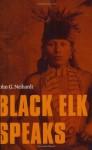 Black Elk Speaks: Being the Life Story of a Holy Man of the Oglala Sioux - Nicholas Black Elk