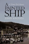 A Painted Ship: A Thomas Ford Mystery - John Rhodes