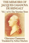 The Memoirs of Jacques Casanova de Seingalt Volume 1: The Venetian Years - Giacomo Casanova