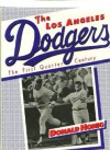The Los Angeles Dodgers, the First Quarter Century - Donald Honig