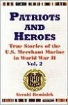 Patriots and Heroes: True Stories of the U.S. Merchant Marine in World War II, Vol. 2 - Gerald Reminick