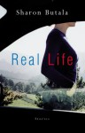 Real Life: Short Stories - Sharon Butala