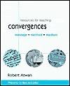 Resources for Teaching Convergences Message-Method Medium - Robert Atwan