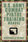 U.S. Army Combat Pistol Training Manual - U.S. Department of the Army
