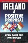 Ireland: A Positive Proposal - Kevin Boyle, Tom Hadden