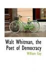 Walt Whitman, the Poet of Democracy - William Gay