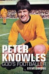 Peter Knowles - Gods Footballer - Steve Gordos
