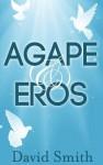 Agape & Eros - David Smith