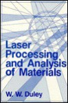 Laser Processing and Analysis of Materials - W.W. Duley