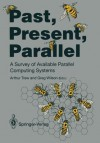 Past, Present, Parallel: A Survey Of Available Parallel Computer Systems - Greg Wilson, Arthur Trew