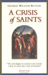 A Crisis of Saints: Essays on People and Principles - George William Rutler