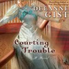 Courting Trouble (Audio) - Deeanne Gist, Brooke Heldman