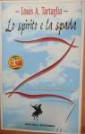 Lo Spirito e la Spada - Louis A. Tartaglia, Paola Frezza Pavese