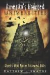 America's Haunted Universities: Ghosts That Roam Hallowed Halls - Matthew L. Swayne