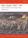 Khe Sanh 1967-68: Marines battle for Vietnam's vital hilltop base - Gordon L. Rottman