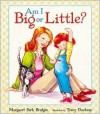 Am I Big or Little? - Margaret Park Bridges, Tracy Dockray
