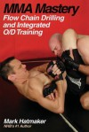 Mma Mastery: Flow Chain Drilling and Integrated O/D Training - Mark Hatmaker